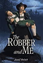 The Robber and Me by Josef Holub