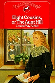 Eight Cousins, or the Aunt Hill av Louisa…