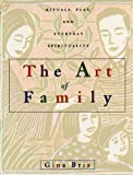 The Art of Family : Rituals, Imagination, and Everyday Spirituality