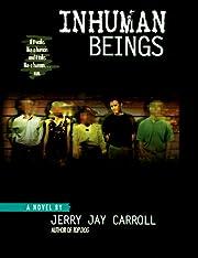 Inhuman beings por Jerry Jay Carroll