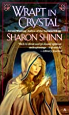Wrapt in Crystal by Sharon Shinn