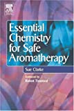 Essential chemistry for safe aromatherapy / Sue Clarke ; foreword by Robert Tisserand