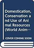 Domestication, conservation, and use of animal resources / edited by L. Peel and D.E. Tribe