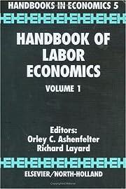 Handbook of Labor economics : volume 1…