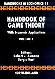 Handbook of game theory with economic applications / edited by Robert J. Aumann and Sergiu Hart