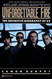 Unforgettable fire : the story of U2 / Eamon Dunphy