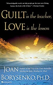 Guilt Is the Teacher, Love Is the Lesson –…