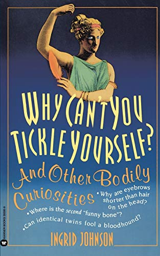 Why Can't You Tickle Yourself: And Other Bodily Curiosities, Johnson, Ingrid