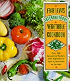 Faye Levy's international vegetable cookbook : over 300 sensational recipes from Argentina to Zaire and artichokes to zucchini / Faye Levy