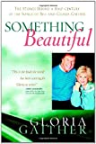 Something beautiful : the stories behind a half-century of the songs of Bill and Gloria Gaither / Gloria Gaither