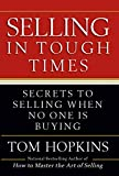 Selling in tough times : secrets to selling when no one is buying / Tom Hopkins