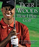 How I play golf / by Tiger Woods with the editors of Golf digest