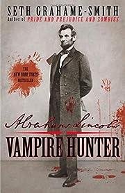 Abraham Lincoln: Vampire Hunter by Seth…