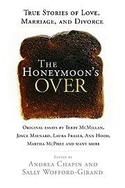 The Honeymoon's Over: True Stories of Love,…