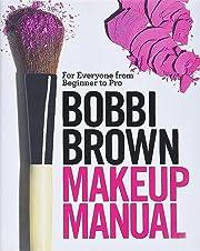 Bobbi Brown Makeup Manual: For Everyone from…