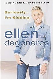 Seriously...I'm Kidding – tekijä: Ellen…