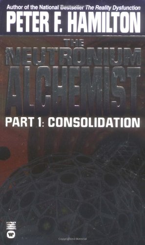 The Neutronium Alchemist 1: Consolidation (Night's Dawn 2) by Peter F. Hamilton
