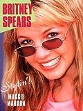 Britney Spears : stylin'! / Maggie Marron