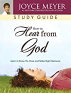 How to Hear from God Study Guide: Learn to…