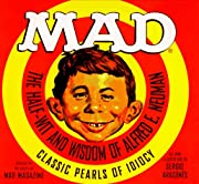 Mad: The Half-Wit and Wisdom of Alfred E.…
