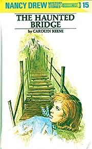 The Haunted Bridge (Nancy Drew, Book 15) –…