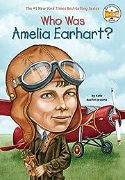Who Was Amelia Earhart? de Kate Boehm Jerome