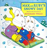 Max and Ruby's snowy day / based on the characters of Rosemary Wells