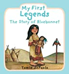 My First Legends: The Story of Bluebonnet by…