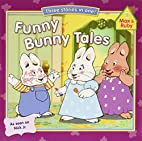 Funny Bunny Tales (Max and Ruby) by Rosemary…