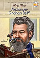 Who Was Alexander Graham Bell? by Bonnie…
