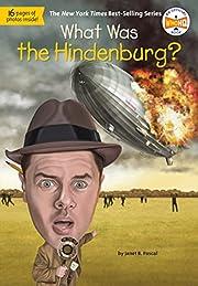 What Was the Hindenburg? de Janet B. Pascal