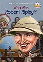 Who Was Robert Ripley? by Kirsten Anderson