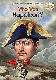 Who Was Napoleon? – tekijä: Jim Gigliotti