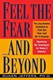 Feel the Fear...and Beyond : Mastering the Techniques for Doing It Anyway