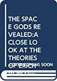 The space-gods revealed : a close look at the theories of Erich von Daniken / Ronald Story