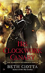 His Clockwork Canary (Glorious Victorious…