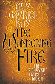 The Wandering Fire (The Fionavar Tapestry,…