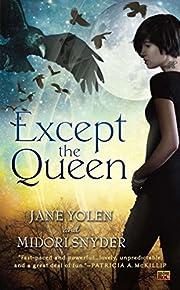 Except the Queen by Jane Yolen