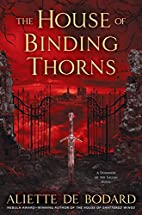The House of Binding Thorns by Aliette de…