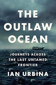 The Outlaw Ocean: Journeys Across the Last…
