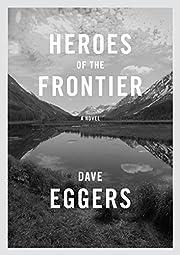Heroes of the Frontier de Dave Eggers