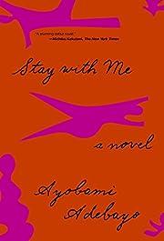 Stay with Me: A novel – tekijä: Ayobami…