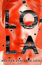 Lola: A Novel af Melissa Scrivner Love