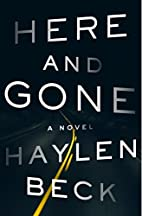 Here and Gone: A Novel by Haylen Beck