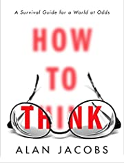 How to Think: A Survival Guide for a World…