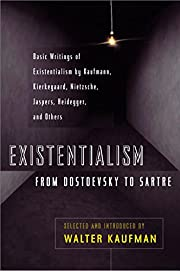 Existentialism from Dostoevsky to Sartre,…