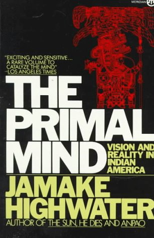 The Primal Mind: Vision and Reality in Indian America, Highwater, Jamake
