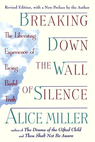 Breaking Down the Wall of Silence by Alice Miller