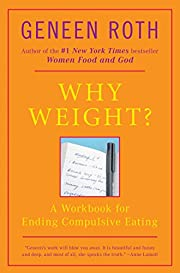 Why Weight? A Guide to Ending Compulsive…