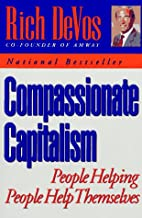 Compassionate Capitalism by Rich DeVos